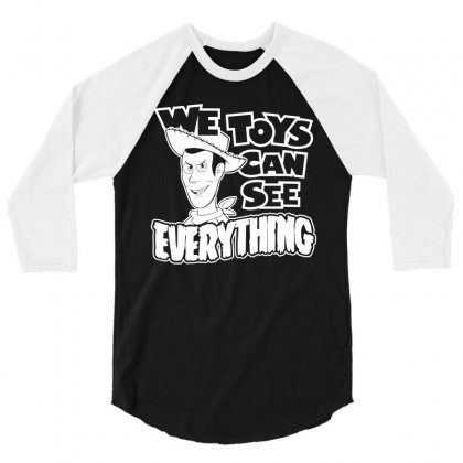 We Toys Can See Everything 3/4 Sleeve Shirt Designed By Flupluto
