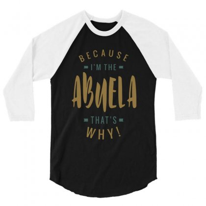 Because I'm The Abuela 3/4 Sleeve Shirt Designed By Cidolopez
