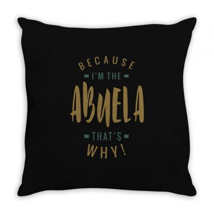 Because I'm The Abuela Throw Pillow Designed By Cidolopez