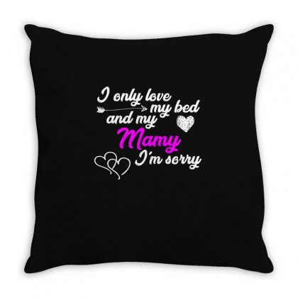 I Only Love My Bed And My Mamy T Shirt Throw Pillow Designed By Hung
