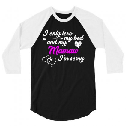 I Only Love My Bed And My Mamaw T Shirt 3/4 Sleeve Shirt Designed By Hung