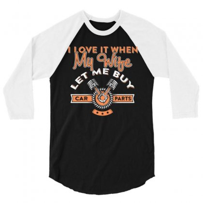 I Love It When My Wife Lets Me Buy Car Parts T Shirt 3/4 Sleeve Shirt Designed By Hung