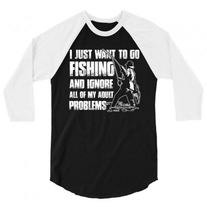 I Just Want To Go Fishing And Ignore T Shirt 3/4 Sleeve Shirt Designed By Hung