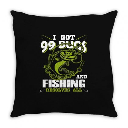 I Got 99 Bugs And Fishing Resolves All T Shirt Throw Pillow Designed By Hung