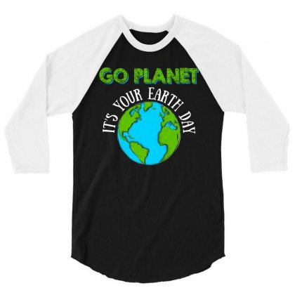 Go Planet Its Your Earth Day T Shirt 3/4 Sleeve Shirt Designed By Hung
