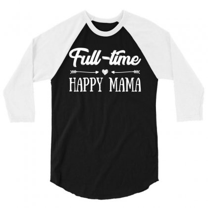 Full Time Happy Mama T Shirt 3/4 Sleeve Shirt Designed By Hung