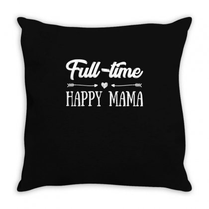 Full Time Happy Mama T Shirt Throw Pillow Designed By Hung