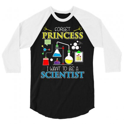 Forget Princess I Want To Be A Scientist T Sshirt 3/4 Sleeve Shirt Designed By Hung