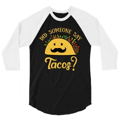 Did Someone Say Tacos T Shirt 3/4 Sleeve Shirt Designed By Hung