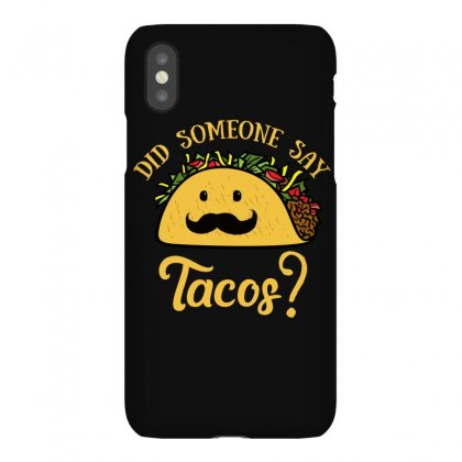Did Someone Say Tacos T Shirt Iphonex Case Designed By Hung