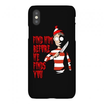 Find Him Before He Finds You Iphonex Case Designed By Gooseiant