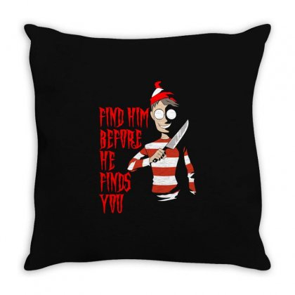 Find Him Before He Finds You Throw Pillow Designed By Gooseiant