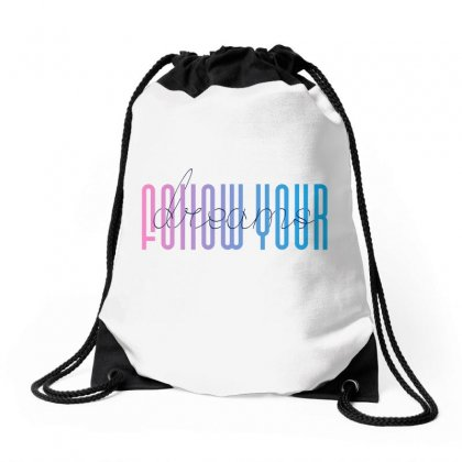 Follow Your Dreams Drawstring Bags Designed By Party