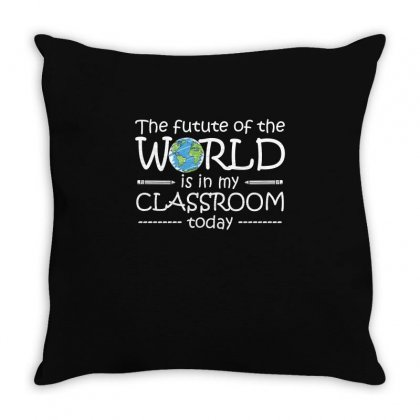 The Future Of The World Is In My Classroom T Shirt Throw Pillow Designed By Hung