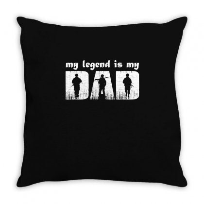 My Legend Is My Dad T Shirt Throw Pillow Designed By Hung