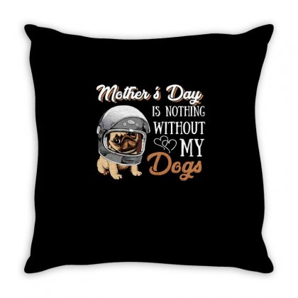 Mothers Day Is Nothing Without My Dogs T Shirt Throw Pillow Designed By Hung