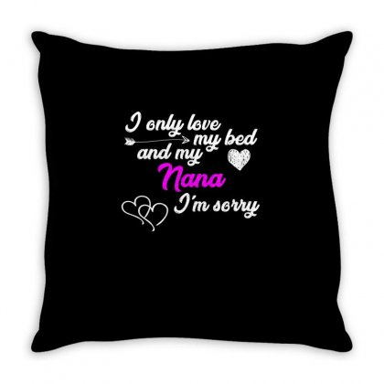 I Only Love My Bed And My Nana T Shirt Throw Pillow Designed By Hung