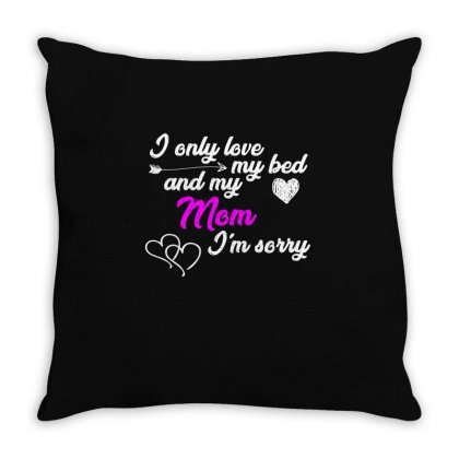 I Only Love My Bed And My Mom T Shirt Throw Pillow Designed By Hung