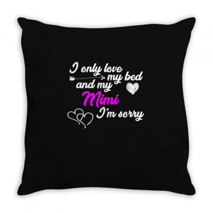 I Only Love My Bed And My Mimi T Shirt Throw Pillow Designed By Hung