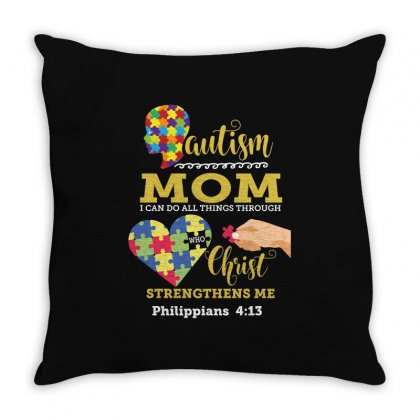 Autism Mom I Can Do All Things Through Who Christ Strengthens Me Phili Throw Pillow Designed By Wizarts