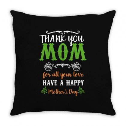 Thank You Mom For All Your Love Have A Happy Mother's Day Throw Pillow Designed By Wizarts
