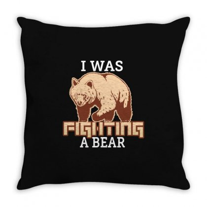 I Was Fighting A Bear Throw Pillow Designed By Wizarts