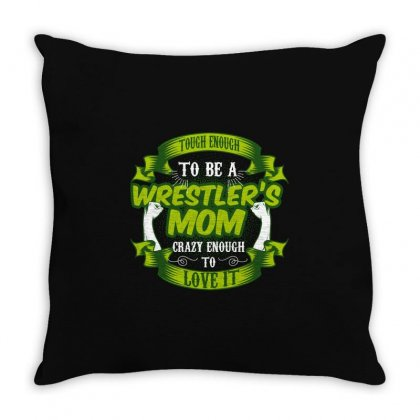 Tough Enough To Be A Wrestler's Mom Crazy Enough To Love It Throw Pillow Designed By Wizarts