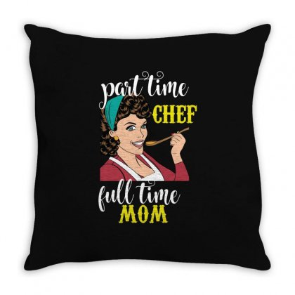 Part Time Chef Full Time Mom Throw Pillow Designed By Wizarts