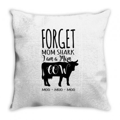Forget Mom Shark I Am A Mom Cow Moo Moo Moo Throw Pillow Designed By Wizarts