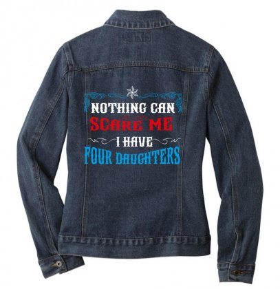 Nothing Can Scare Me I Have Four Daughters Ladies Denim Jacket Designed By Wizarts