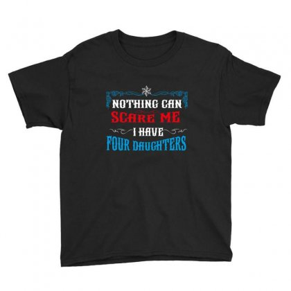 Nothing Can Scare Me I Have Four Daughters Youth Tee Designed By Wizarts