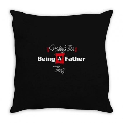 Nailing This Being A Father Thing Throw Pillow Designed By Wizarts
