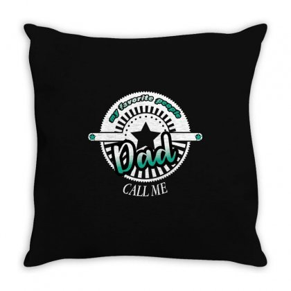 My Favorite People Dad Call Me Throw Pillow Designed By Wizarts