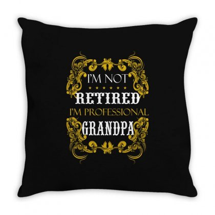 I Am Not Retired I Am Professional Grandpa Throw Pillow Designed By Wizarts