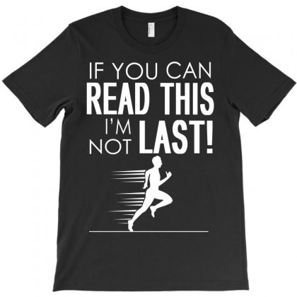 If You Can Read This I'm Not Last T-shirt Designed By Flupluto