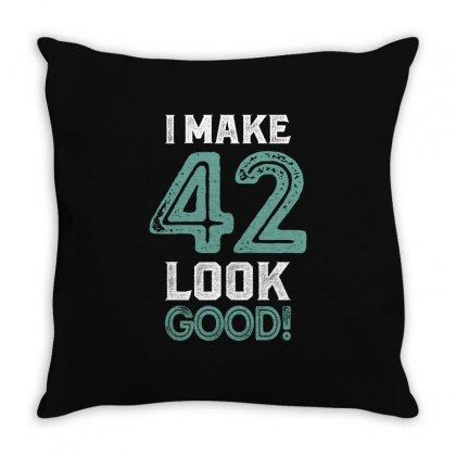 I Make 42 Look Good! Throw Pillow Designed By Cidolopez