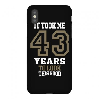 It Took Me 43 Years Iphonex Case Designed By Cidolopez