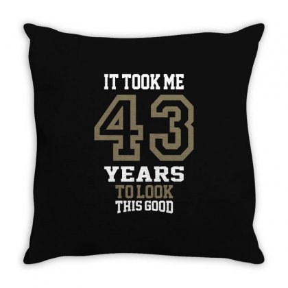 It Took Me 43 Years Throw Pillow Designed By Cidolopez