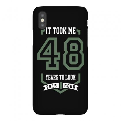 It Took Me 48 Years Iphonex Case Designed By Cidolopez