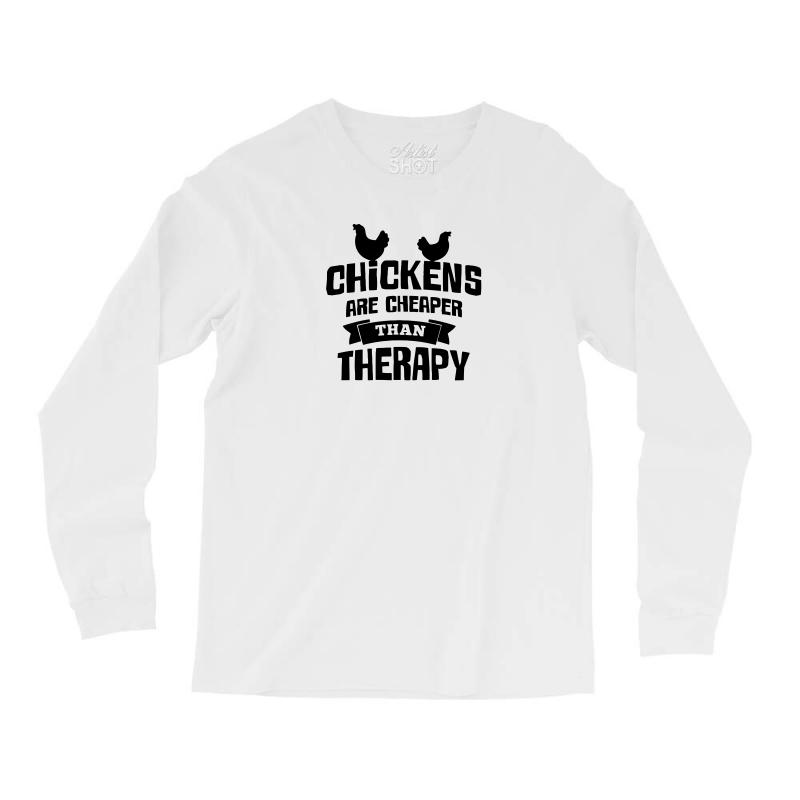 e55e0d90ad91 Custom Chickens Are Cheaper Than Therapy Funny Tshirt Long Sleeve ...