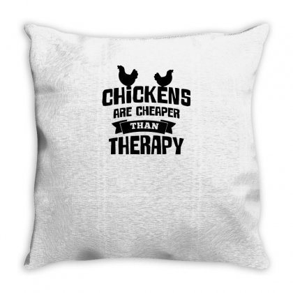 Chickens Are Cheaper Than Therapy Funny Tshirt Throw Pillow Designed By Alex