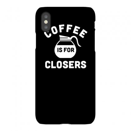 Coffee Is For Closers Funny Tshirt Iphonex Case Designed By Alex