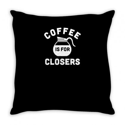 Coffee Is For Closers Funny Tshirt Throw Pillow Designed By Alex