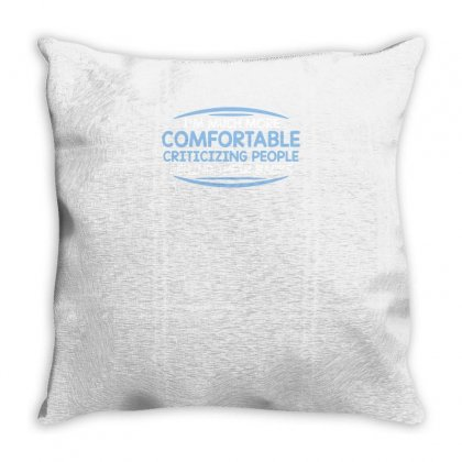 Comfortable Criticizing People Funny Tshirt Throw Pillow Designed By Alex
