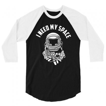 I Need Tee My Space T Shirt 3/4 Sleeve Shirt Designed By Hung