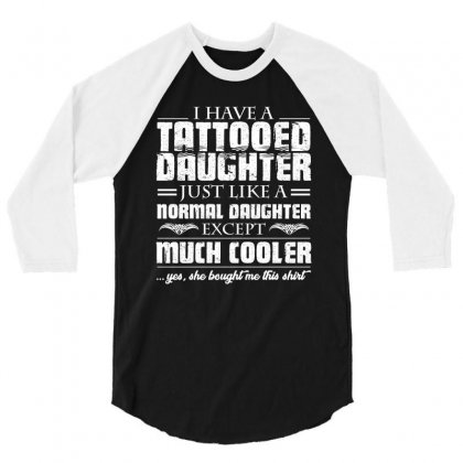 I Have Tattooed Daughter T Shirt 3/4 Sleeve Shirt Designed By Hung