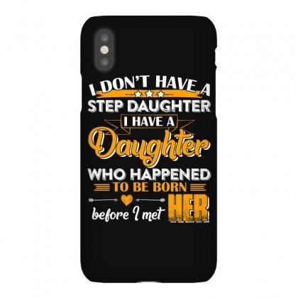 I Dont Have A Step Daughter T Shirt Iphonex Case Designed By Hung