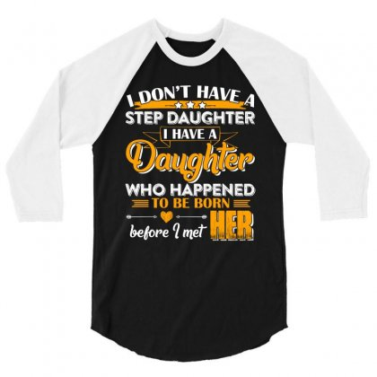 I Dont Have A Step Daughter T Shirt 3/4 Sleeve Shirt Designed By Hung