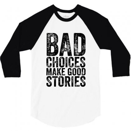 Bad Choices Make Good Stories 3/4 Sleeve Shirt Designed By Fejena