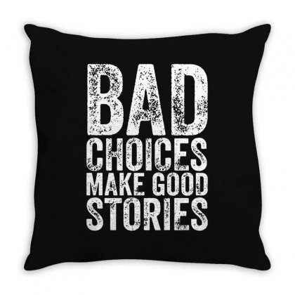 Bad Choices Make Good Stories Throw Pillow Designed By Fejena